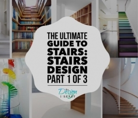 The Ultimate Guide To Stairs: Stairs Design Part 1 of 3